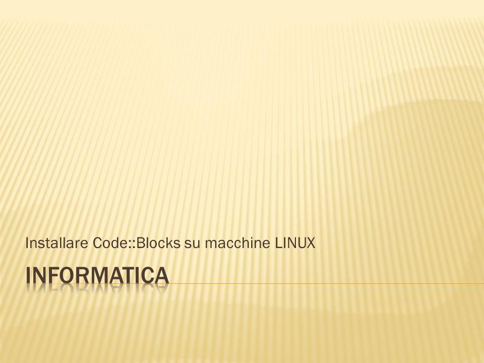 La versione di Code::blocks per sistemi operativi LINUX comprende unicamente linterfaccia utente, ed è priva del compilatore C Per ottenere un compilatore funzionante occorre: Verificare la presenza del compilatore C; in caso di assenza, procedere con linstallazione Installare Code::Blocks.