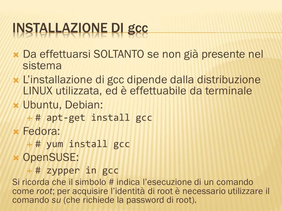 Da effettuarsi SOLTANTO se non già presente nel sistema Linstallazione di gcc dipende dalla distribuzione LINUX utilizzata, ed è effettuabile da termi
