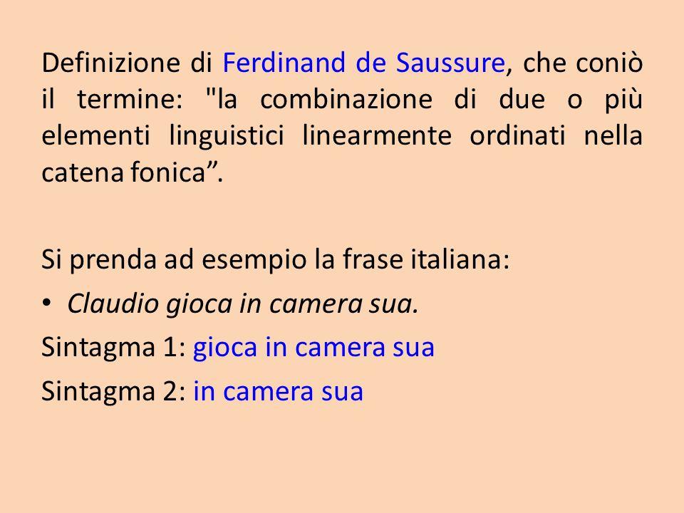 Definizione di Ferdinand de Saussure, che coniò il termine: la combinazione di due o più elementi linguistici linearmente ordinati nella catena fonica.