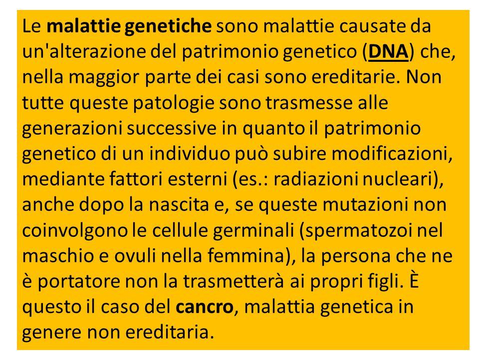 Le malattie genetiche sono malattie causate da un'alterazione del patrimonio genetico (DNA) che, nella maggior parte dei casi sono ereditarie. Non tut