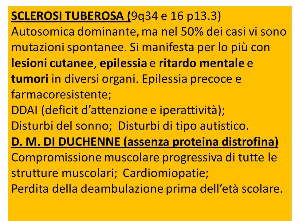 SCLEROSI TUBEROSA (9q34 e 16 p13.3) Autosomica dominante, ma nel 50% dei casi vi sono mutazioni spontanee. Si manifesta per lo più con lesioni cutanee