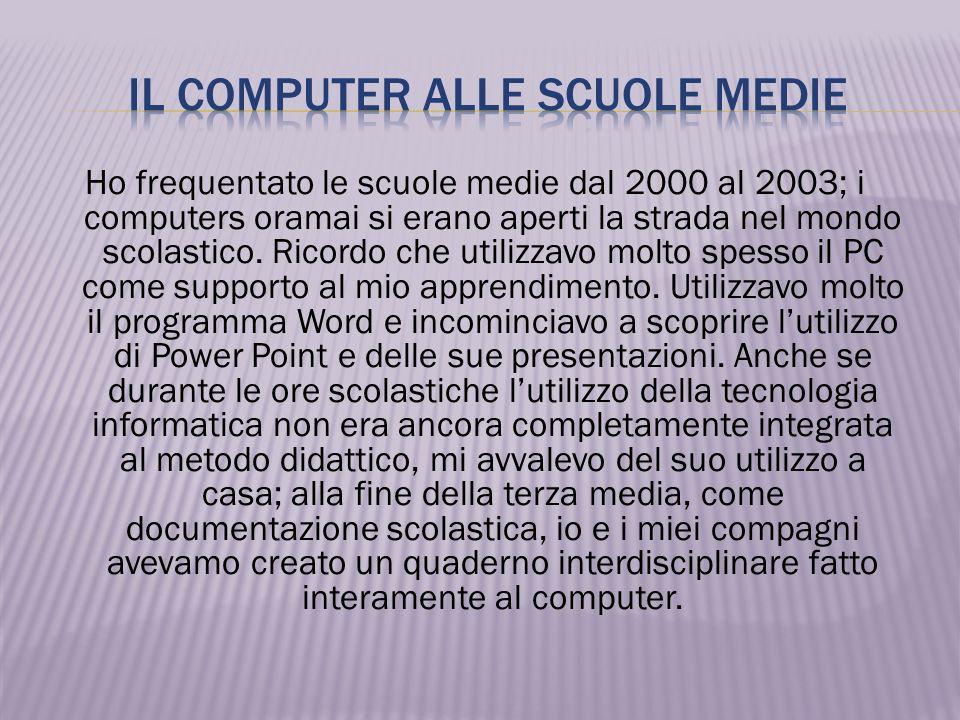 Ho frequentato le scuole medie dal 2000 al 2003; i computers oramai si erano aperti la strada nel mondo scolastico.