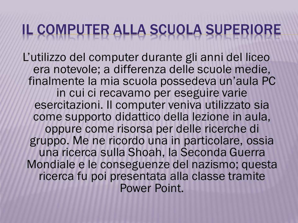 Lutilizzo del computer durante gli anni del liceo era notevole; a differenza delle scuole medie, finalmente la mia scuola possedeva unaula PC in cui ci recavamo per eseguire varie esercitazioni.