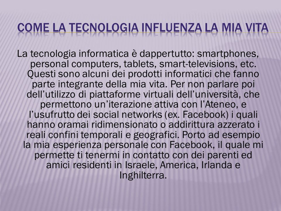 La tecnologia informatica è dappertutto: smartphones, personal computers, tablets, smart-televisions, etc.