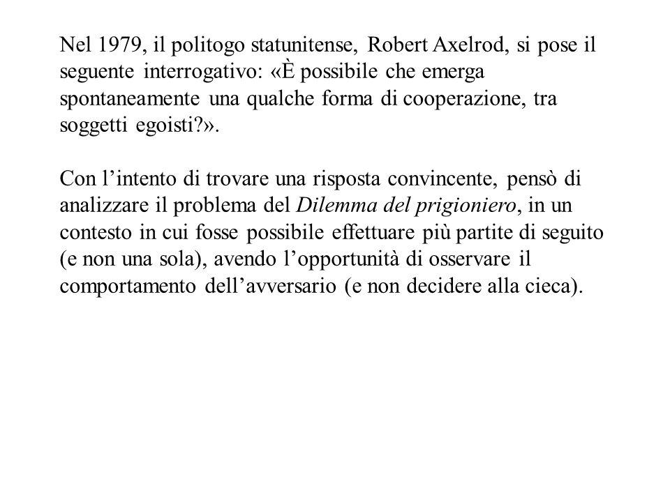 Nel 1979, il politogo statunitense, Robert Axelrod, si pose il seguente interrogativo: «È possibile che emerga spontaneamente una qualche forma di cooperazione, tra soggetti egoisti?».