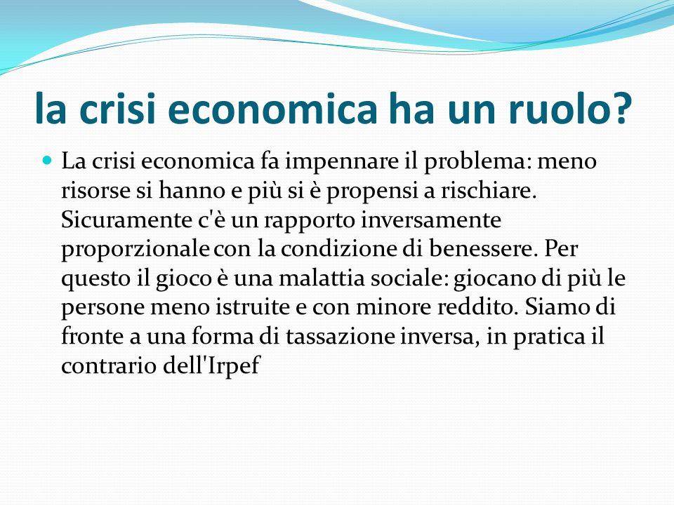 la crisi economica ha un ruolo? La crisi economica fa impennare il problema: meno risorse si hanno e più si è propensi a rischiare. Sicuramente c'è un