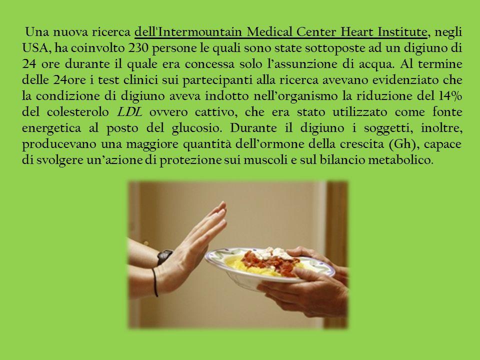 Una nuova ricerca dell'Intermountain Medical Center Heart Institute, negli USA, ha coinvolto 230 persone le quali sono state sottoposte ad un digiuno