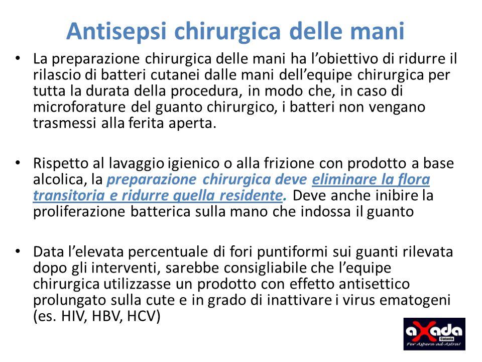 Antisepsi chirurgica delle mani La preparazione chirurgica delle mani ha lobiettivo di ridurre il rilascio di batteri cutanei dalle mani dellequipe ch