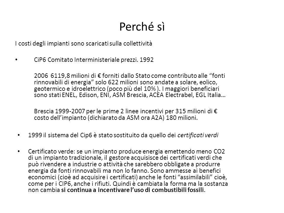 Perché sì I costi degli impianti sono scaricati sulla collettività CiP6 Comitato Interministeriale prezzi. 1992 2006 6119,8 milioni di forniti dallo S