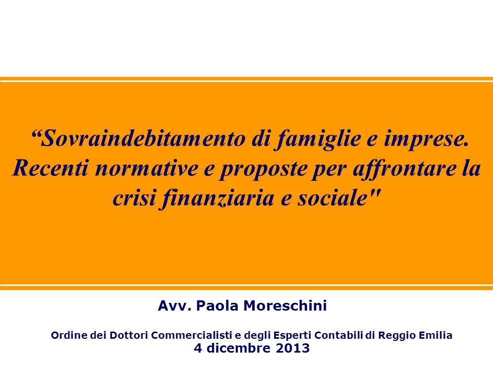 1 Sovraindebitamento di famiglie e imprese. Recenti normative e proposte per affrontare la crisi finanziaria e sociale Avv. Paola Moreschini Ordine de