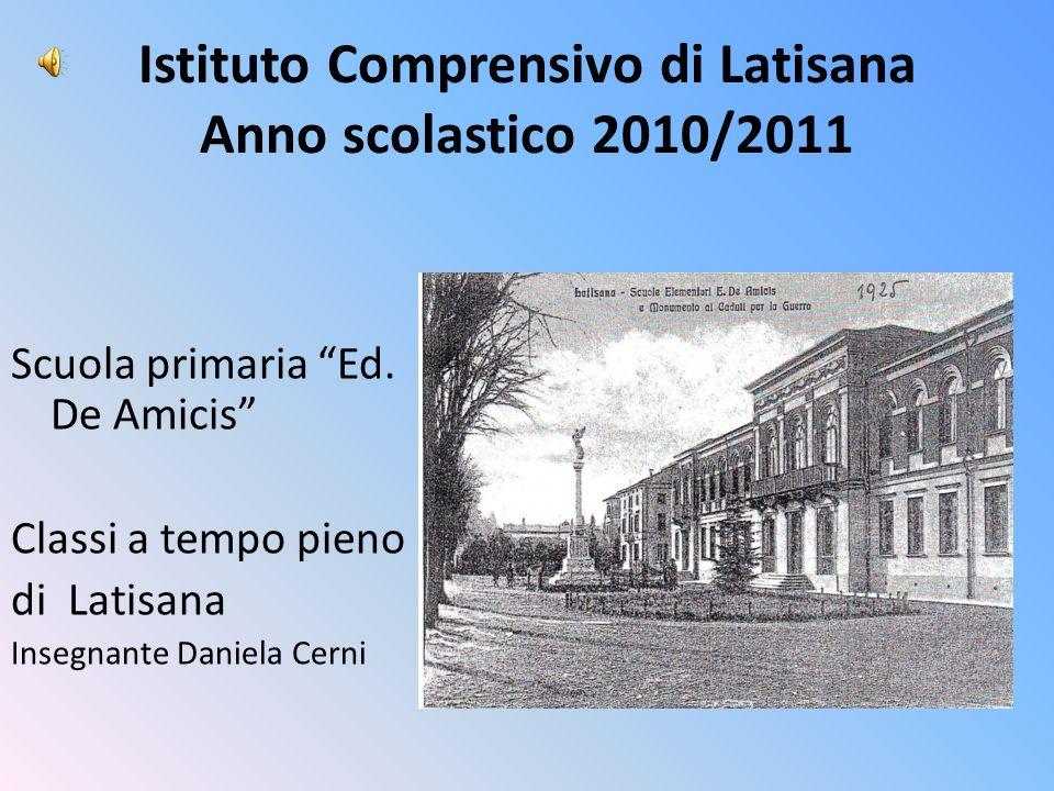 Istituto Comprensivo di Latisana Anno scolastico 2010/2011 Scuola primaria Ed. De Amicis Classi a tempo pieno di Latisana Insegnante Daniela Cerni