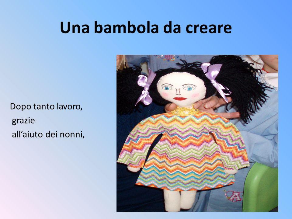 Una bambola da creare Dopo tanto lavoro, grazie allaiuto dei nonni,
