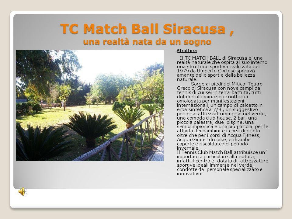 TC Match Ball Siracusa, una realtà nata da un sogno Struttura Il TC MATCH BALL di Siracusa e una realtà naturale che ospita al suo interno una struttu