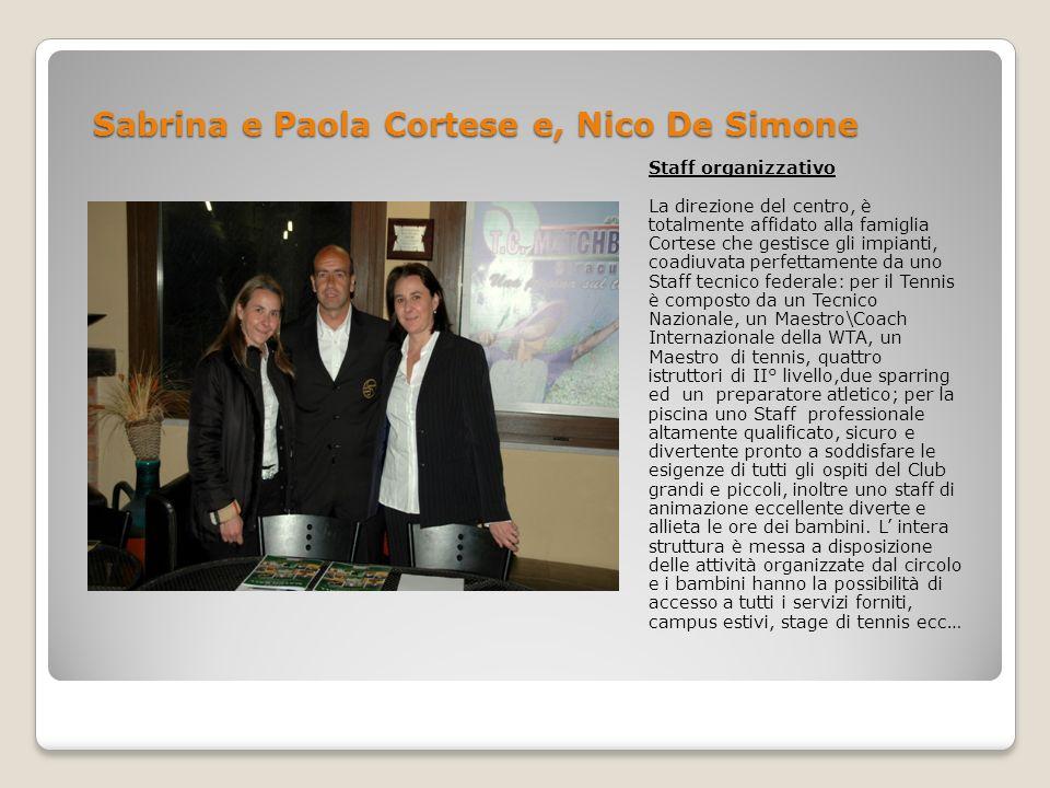 Sabrina e Paola Cortese e, Nico De Simone Staff organizzativo La direzione del centro, è totalmente affidato alla famiglia Cortese che gestisce gli im