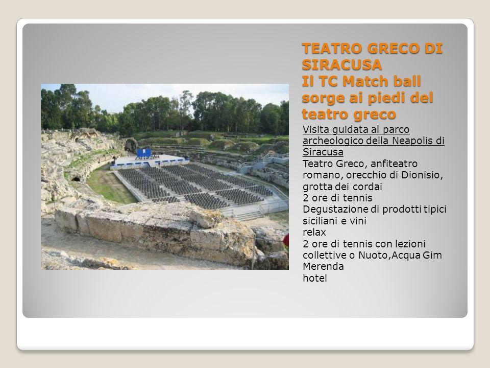 TEATRO GRECO DI SIRACUSA Il TC Match ball sorge ai piedi del teatro greco Visita guidata al parco archeologico della Neapolis di Siracusa Teatro Greco