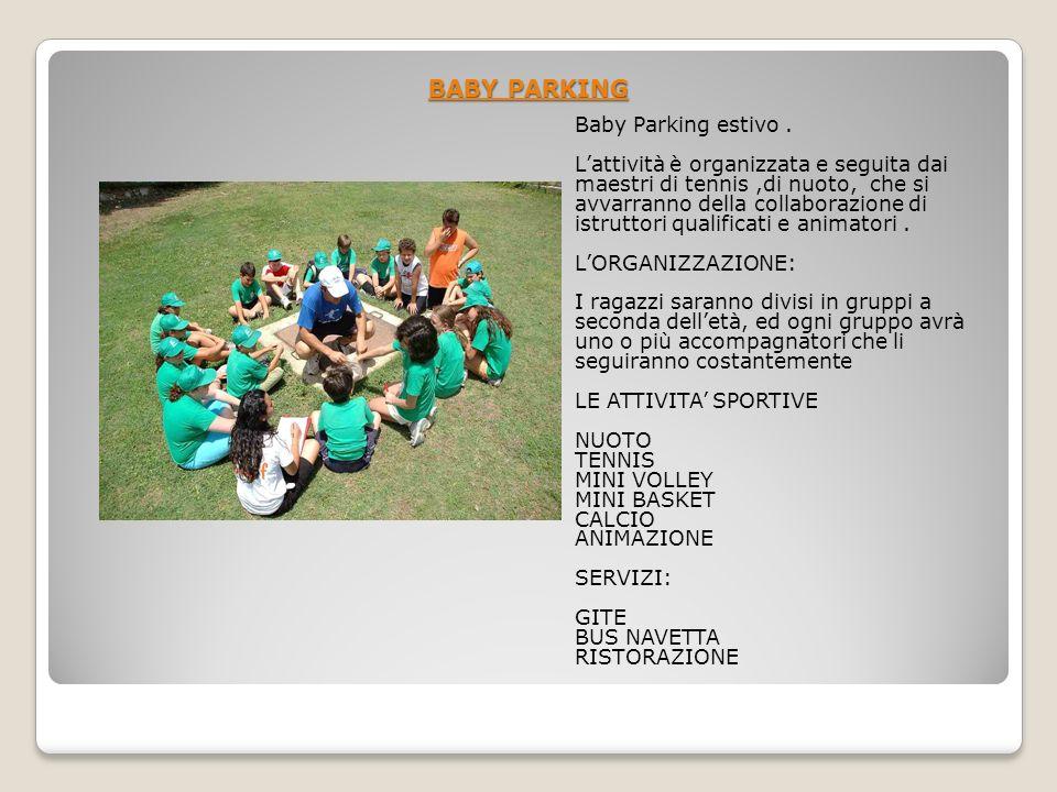 BABY PARKING Baby Parking estivo. Lattività è organizzata e seguita dai maestri di tennis,di nuoto, che si avvarranno della collaborazione di istrutto