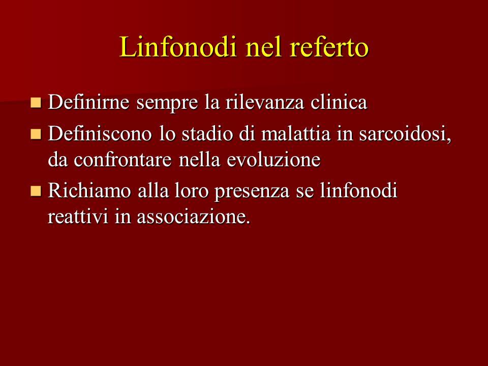 Linfonodi nel referto Definirne sempre la rilevanza clinica Definirne sempre la rilevanza clinica Definiscono lo stadio di malattia in sarcoidosi, da