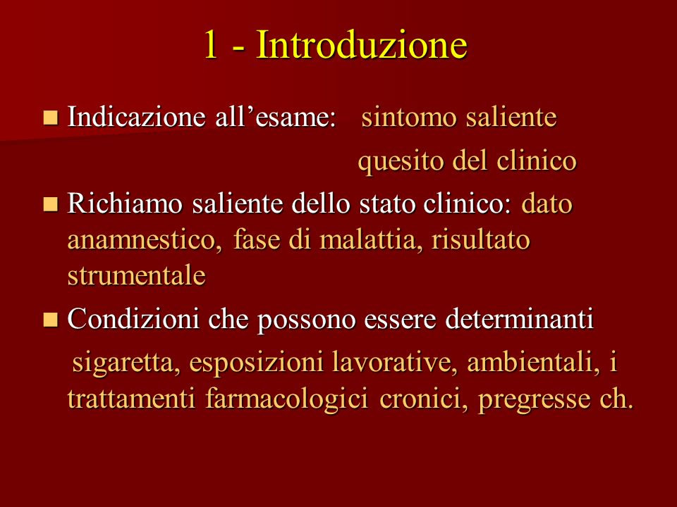 1 - Introduzione Indicazione allesame: sintomo saliente Indicazione allesame: sintomo saliente quesito del clinico quesito del clinico Richiamo salien