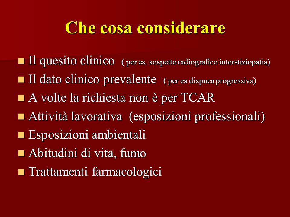 Che cosa considerare Il quesito clinico ( per es. sospetto radiografico interstiziopatia) Il quesito clinico ( per es. sospetto radiografico interstiz