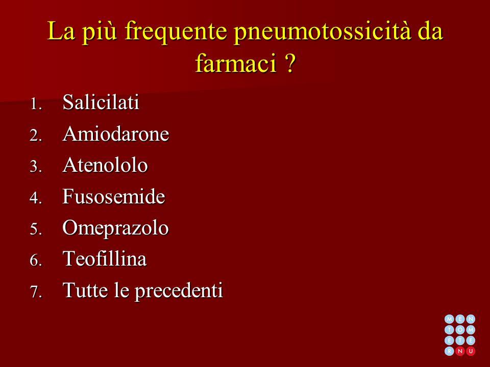 La più frequente pneumotossicità da farmaci ? 1. Salicilati 2. Amiodarone 3. Atenololo 4. Fusosemide 5. Omeprazolo 6. Teofillina 7. Tutte le precedent