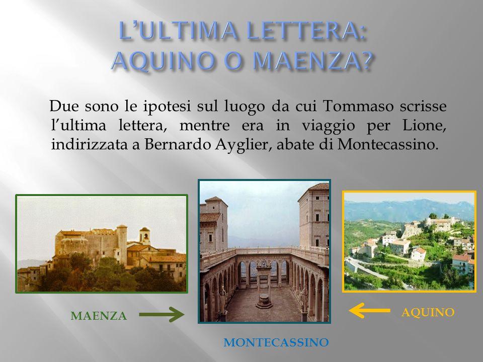 Due sono le ipotesi sul luogo da cui Tommaso scrisse lultima lettera, mentre era in viaggio per Lione, indirizzata a Bernardo Ayglier, abate di Montec
