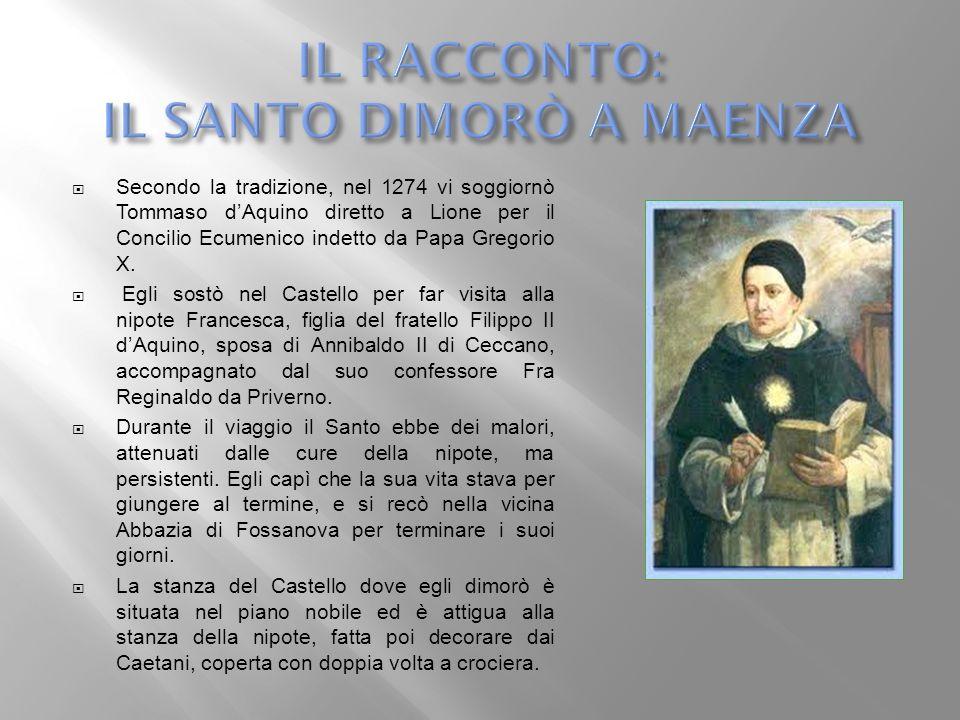 Secondo la tradizione, nel 1274 vi soggiornò Tommaso dAquino diretto a Lione per il Concilio Ecumenico indetto da Papa Gregorio X. Egli sostò nel Cast