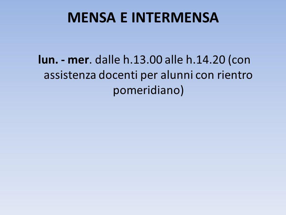 MENSA E INTERMENSA lun. - mer. dalle h.13.00 alle h.14.20 (con assistenza docenti per alunni con rientro pomeridiano)
