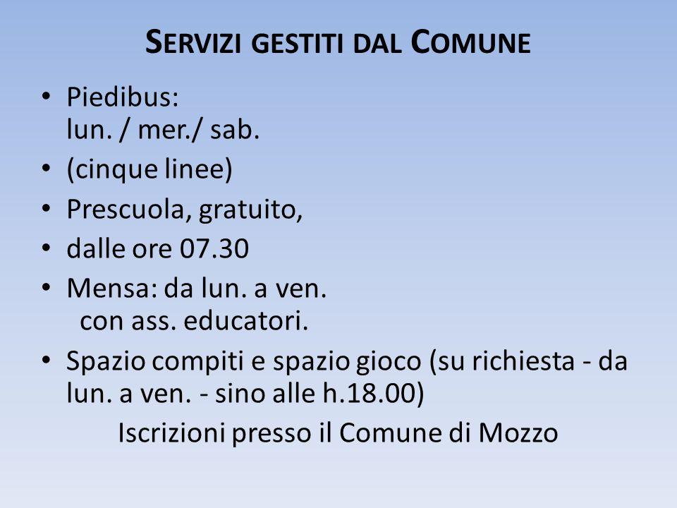 S ERVIZI GESTITI DAL C OMUNE Piedibus: lun. / mer./ sab. (cinque linee) Prescuola, gratuito, dalle ore 07.30 Mensa: da lun. a ven. con ass. educatori.