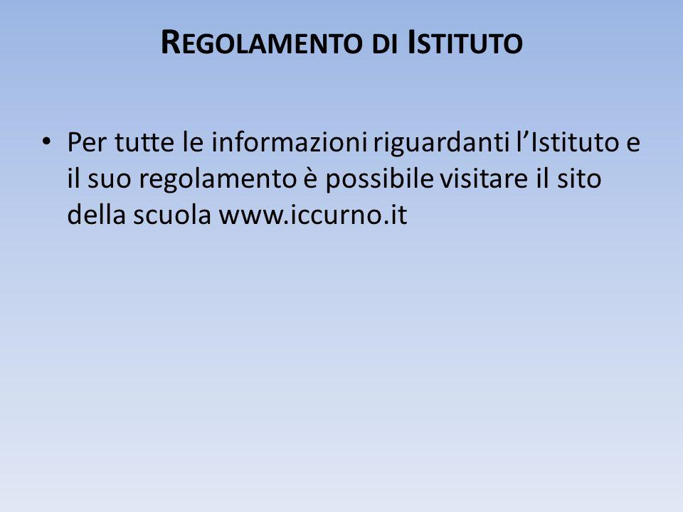 R EGOLAMENTO DI I STITUTO Per tutte le informazioni riguardanti lIstituto e il suo regolamento è possibile visitare il sito della scuola www.iccurno.i