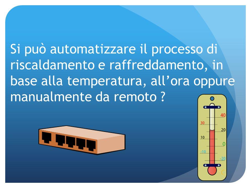 Si può automatizzare il processo di riscaldamento e raffreddamento, in base alla temperatura, allora oppure manualmente da remoto ?