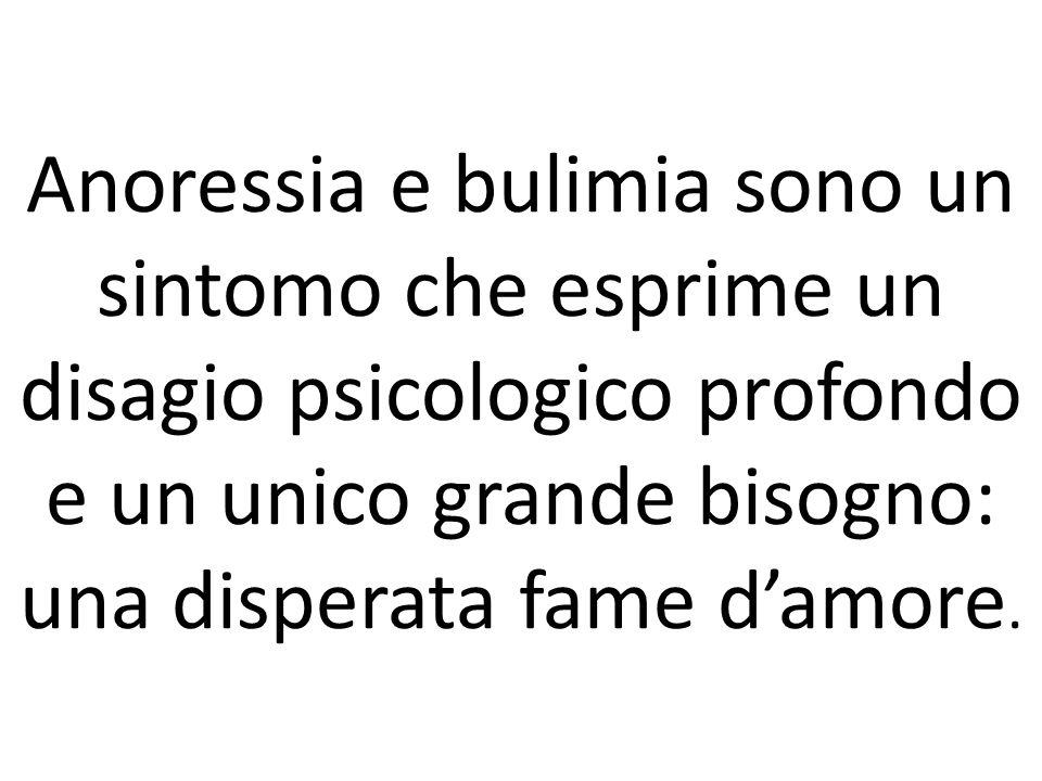 Anoressia e bulimia sono un sintomo che esprime un disagio psicologico profondo e un unico grande bisogno: una disperata fame damore.