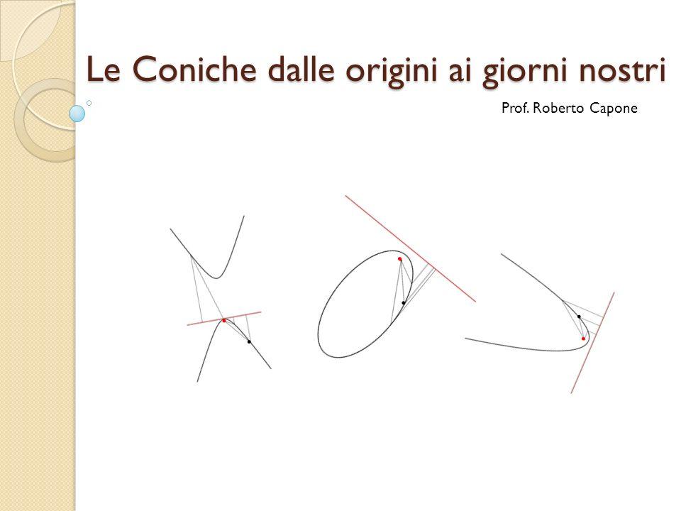 Le Coniche dalle origini ai giorni nostri Prof. Roberto Capone