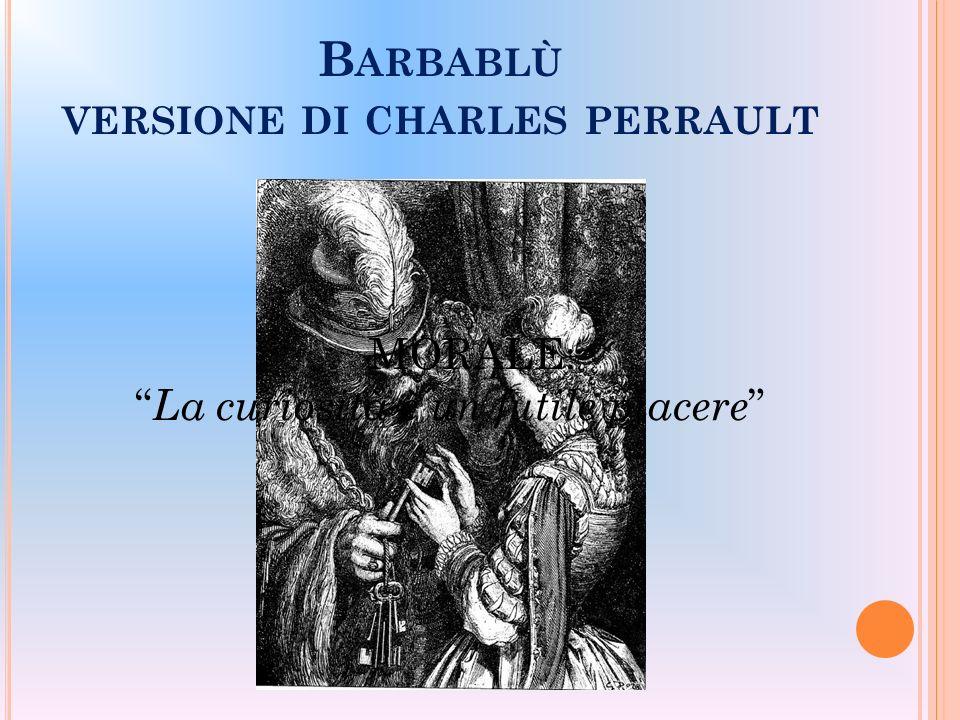 B ARBABLÙ VERSIONE DI CHARLES PERRAULT MORALE: La curiosità è un futile piacere