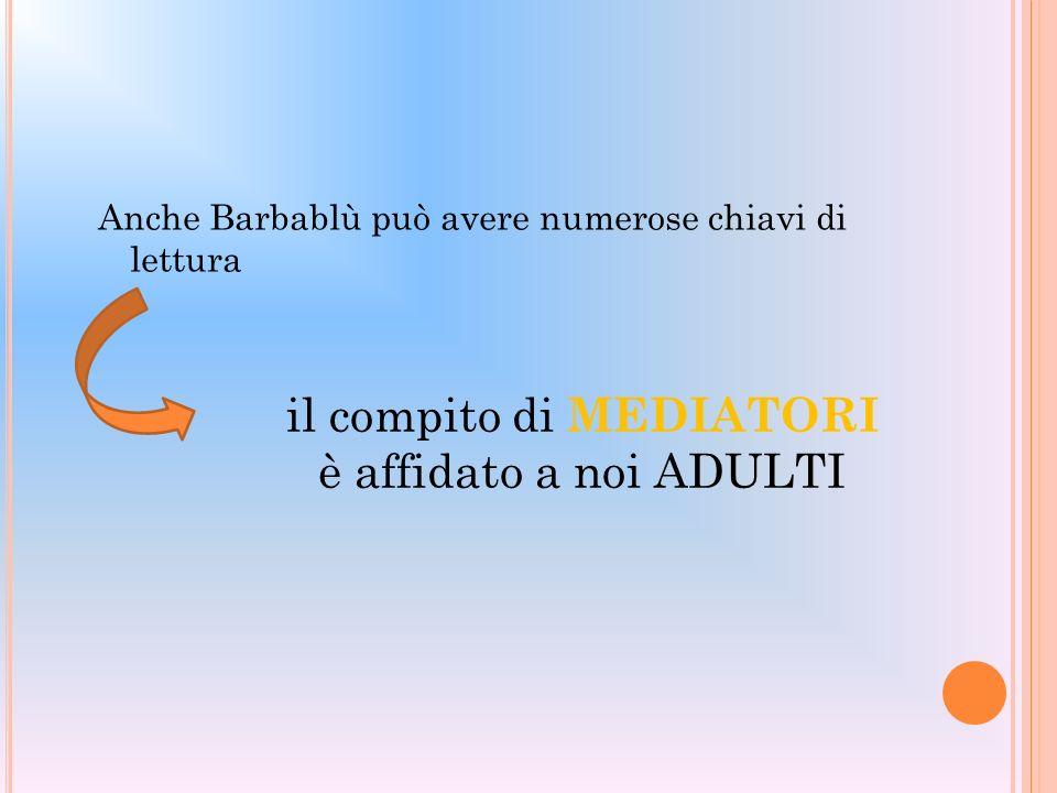 Anche Barbablù può avere numerose chiavi di lettura il compito di MEDIATORI è affidato a noi ADULTI