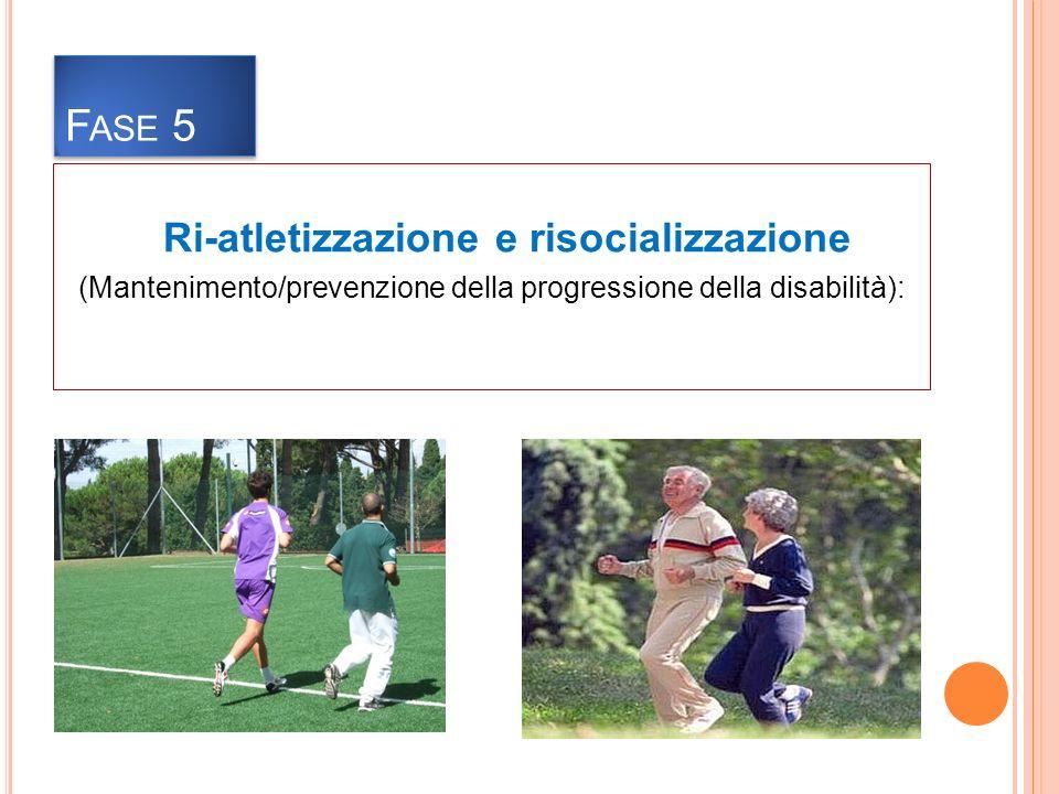 Ri-atletizzazione e risocializzazione (Mantenimento/prevenzione della progressione della disabilità): F ASE 5