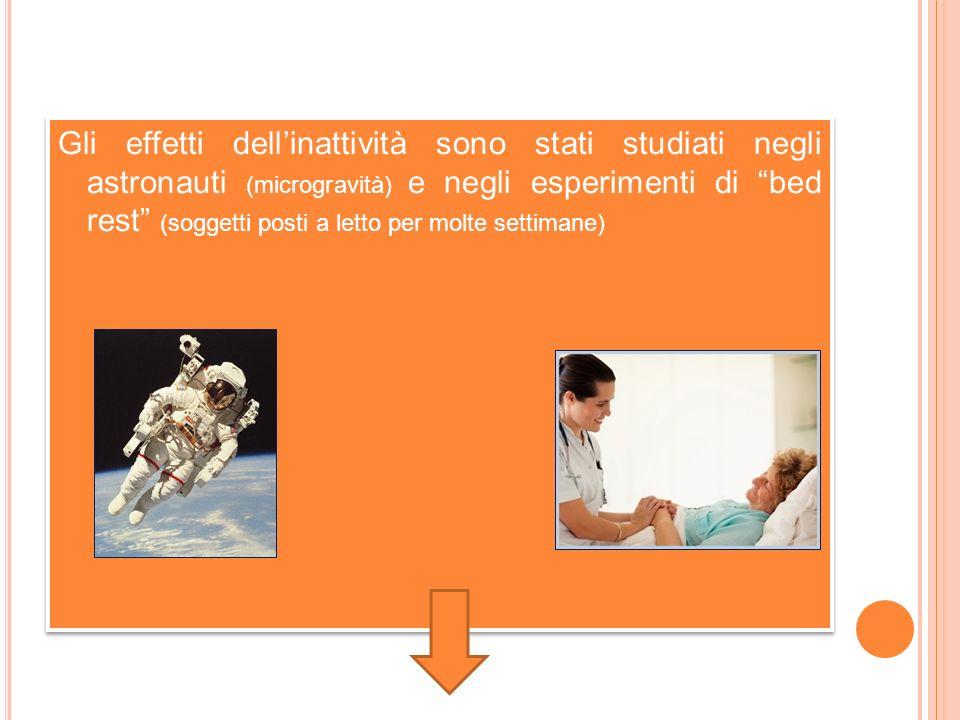 Gli effetti dellinattività sono stati studiati negli astronauti (microgravità) e negli esperimenti di bed rest (soggetti posti a letto per molte settimane)