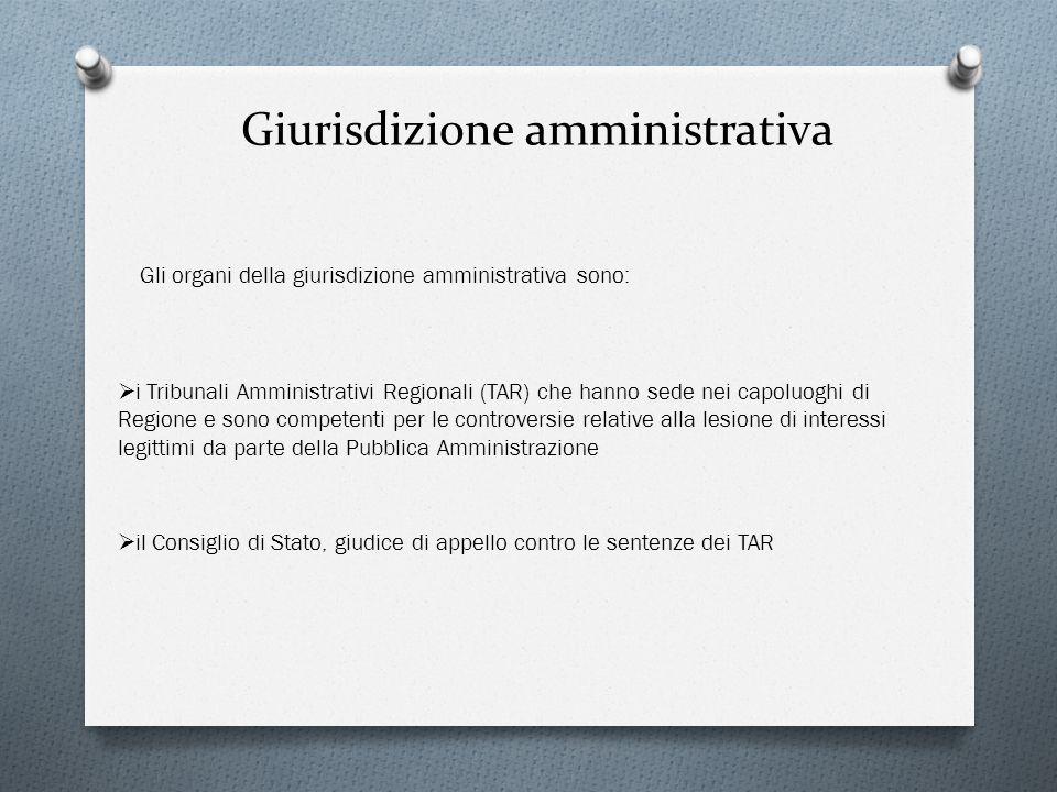Giurisdizione amministrativa Gli organi della giurisdizione amministrativa sono: il Consiglio di Stato, giudice di appello contro le sentenze dei TAR