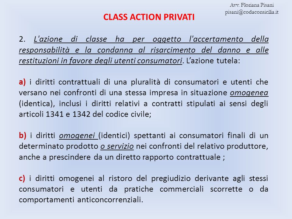 CLASS ACTION PRIVATI 2. L'azione di classe ha per oggetto l'accertamento della responsabilità e la condanna al risarcimento del danno e alle restituzi