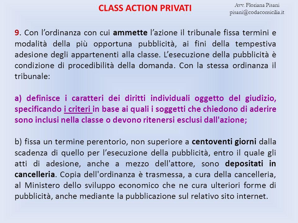 CLASS ACTION PRIVATI 9. Con lordinanza con cui ammette lazione il tribunale fissa termini e modalità della più opportuna pubblicità, ai fini della tem