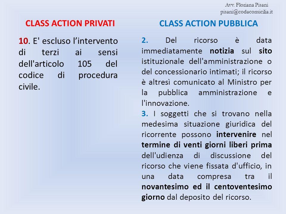 CLASS ACTION PRIVATI CLASS ACTION PUBBLICA 10. E' escluso lintervento di terzi ai sensi dell'articolo 105 del codice di procedura civile. 2. Del ricor