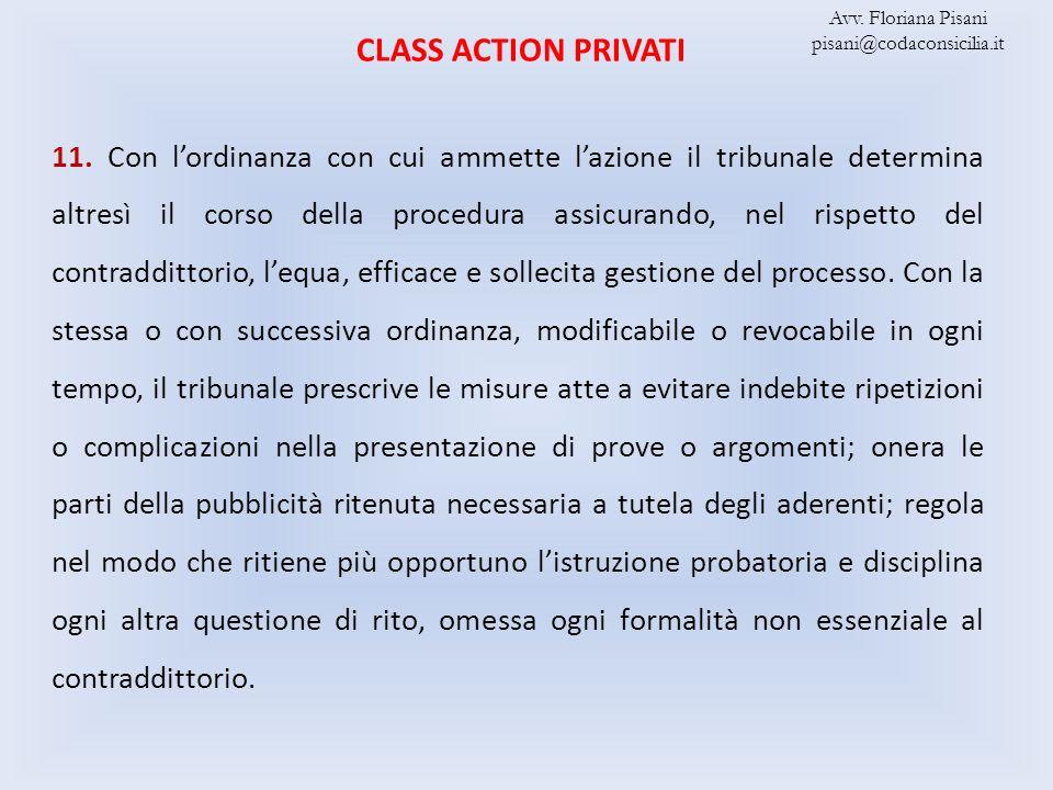 CLASS ACTION PRIVATI 11. Con lordinanza con cui ammette lazione il tribunale determina altresì il corso della procedura assicurando, nel rispetto del
