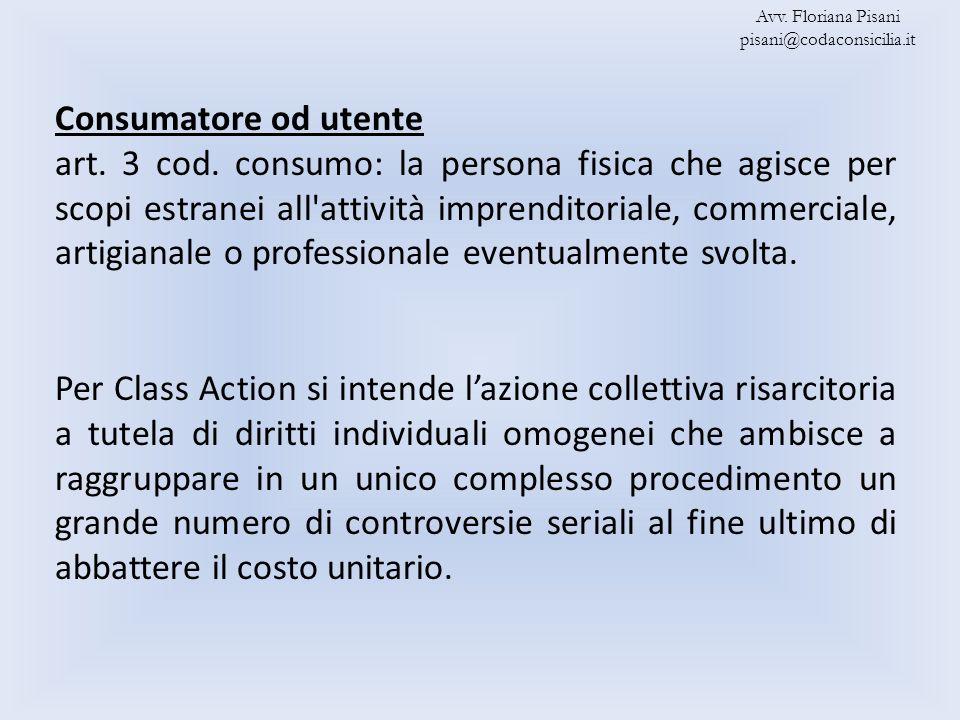 Consumatore od utente art. 3 cod. consumo: la persona fisica che agisce per scopi estranei all'attività imprenditoriale, commerciale, artigianale o pr