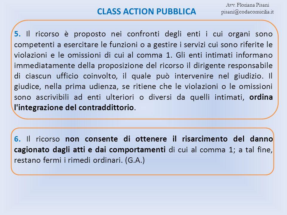 CLASS ACTION PUBBLICA 5. Il ricorso è proposto nei confronti degli enti i cui organi sono competenti a esercitare le funzioni o a gestire i servizi cu