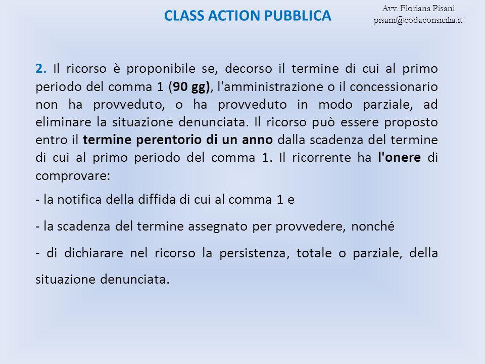 CLASS ACTION PUBBLICA 2. Il ricorso è proponibile se, decorso il termine di cui al primo periodo del comma 1 (90 gg), l'amministrazione o il concessio