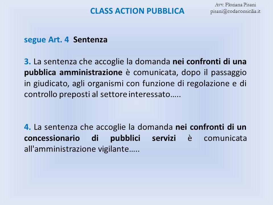 CLASS ACTION PUBBLICA segue Art. 4 Sentenza 3. La sentenza che accoglie la domanda nei confronti di una pubblica amministrazione è comunicata, dopo il