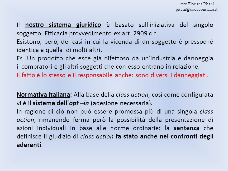 Normativa italiana: Alla base della class action, così come configurata vi è il sistema dellopt –in (adesione necessaria). In ragione di ciò non può e