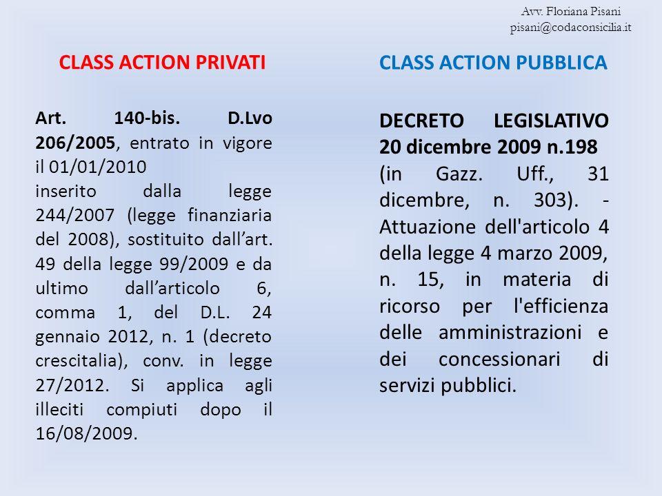 CLASS ACTION PRIVATI CLASS ACTION PUBBLICA Art. 140-bis. D.Lvo 206/2005, entrato in vigore il 01/01/2010 inserito dalla legge 244/2007 (legge finanzia
