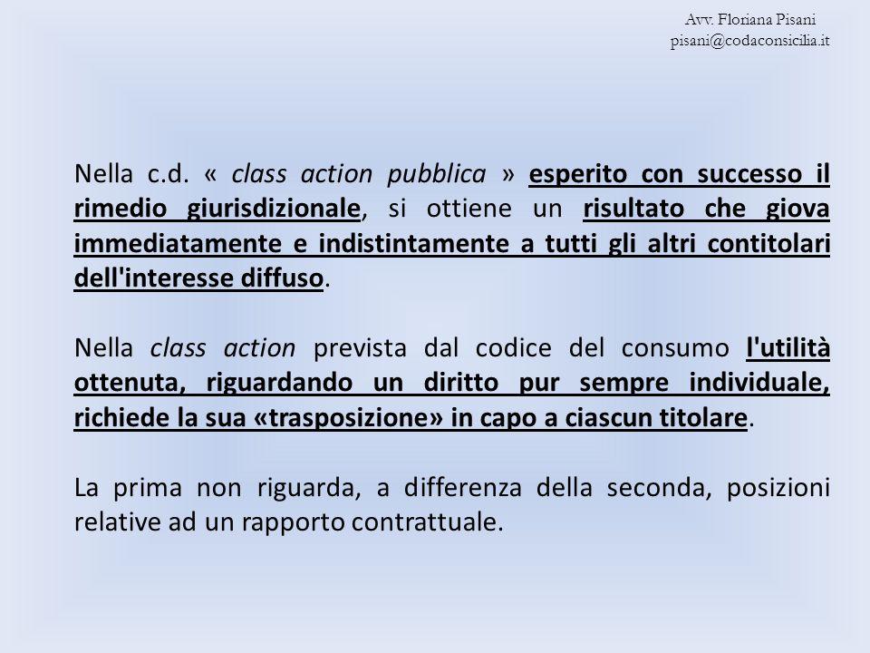 Nella c.d. « class action pubblica » esperito con successo il rimedio giurisdizionale, si ottiene un risultato che giova immediatamente e indistintame