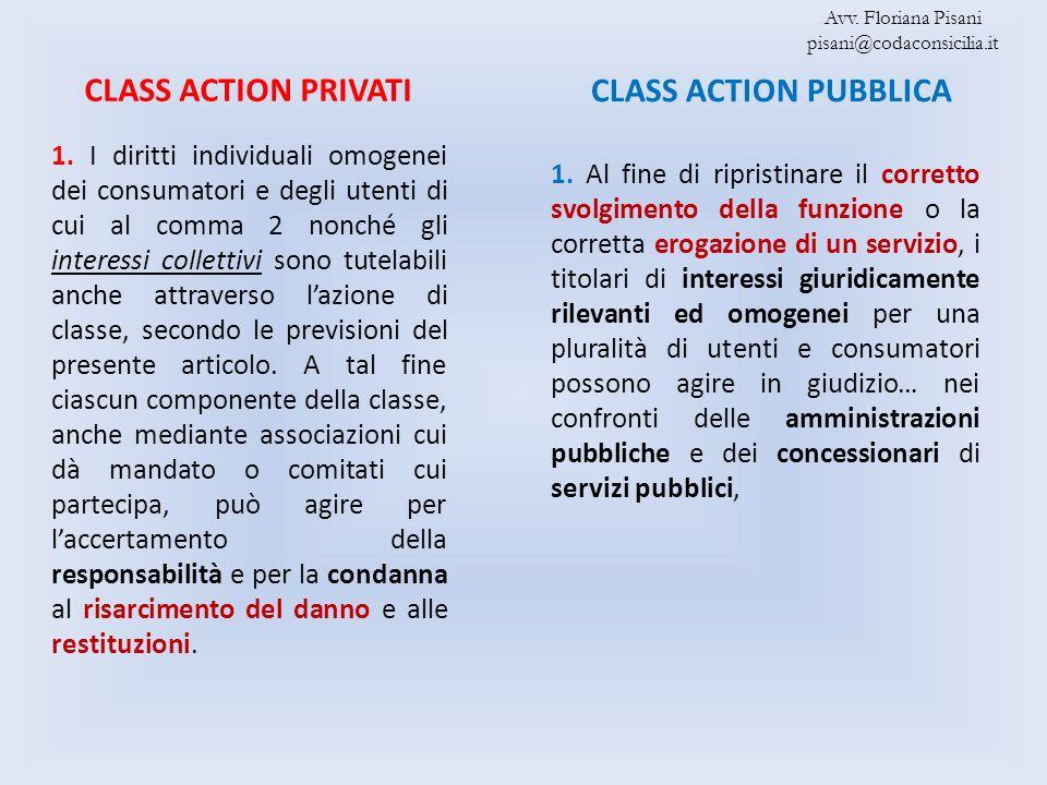 CLASS ACTION PRIVATI CLASS ACTION PUBBLICA 1. I diritti individuali omogenei dei consumatori e degli utenti di cui al comma 2 nonché gli interessi col