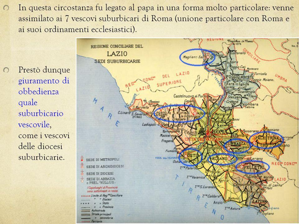 In questa circostanza fu legato al papa in una forma molto particolare: venne assimilato ai 7 vescovi suburbicari di Roma (unione particolare con Roma